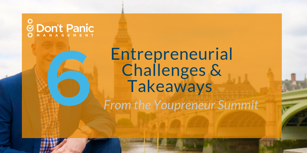 6 Entrepreneurial Challenges & Takeaways From the Youpreneur Summit | Don't Panic Mgmt